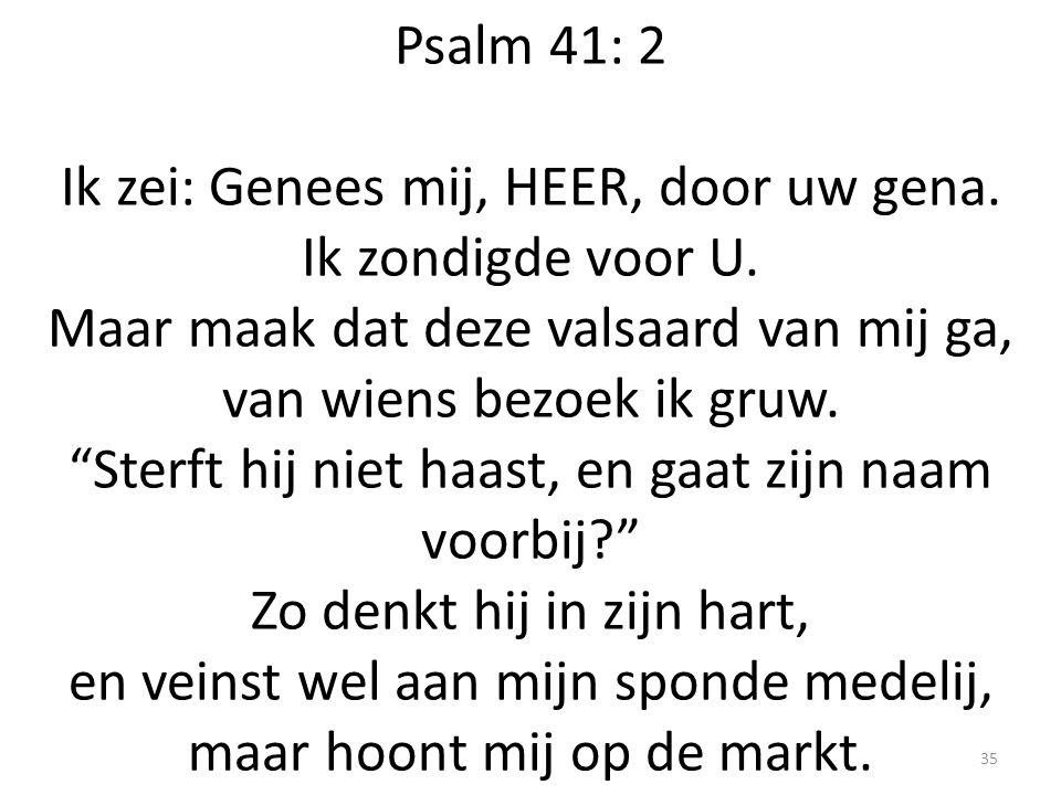 Psalm 41: 2 Ik zei: Genees mij, HEER, door uw gena. Ik zondigde voor U