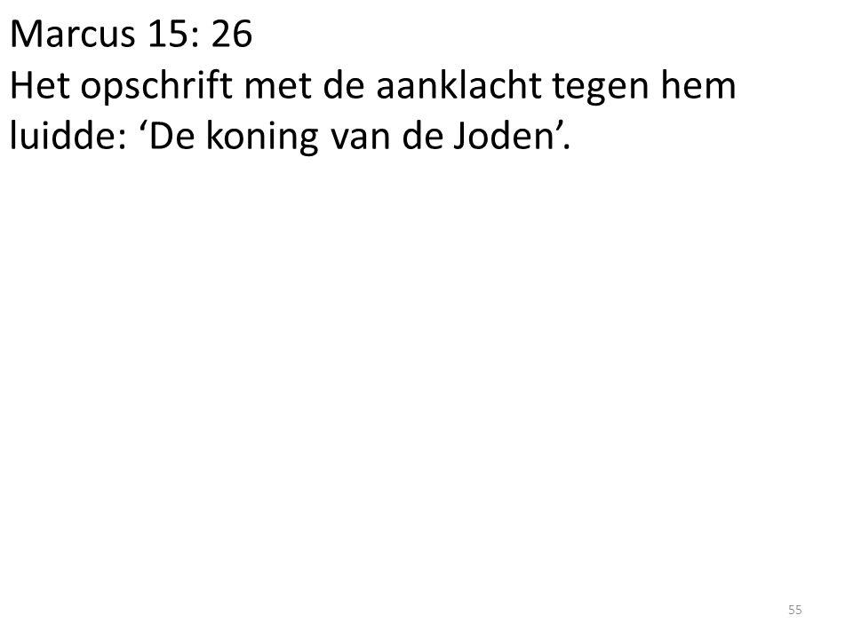 Marcus 15: 26 Het opschrift met de aanklacht tegen hem luidde: 'De koning van de Joden'.