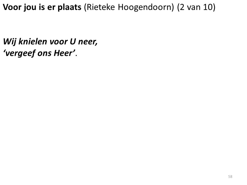 Voor jou is er plaats (Rieteke Hoogendoorn) (2 van 10) Wij knielen voor U neer, 'vergeef ons Heer'.