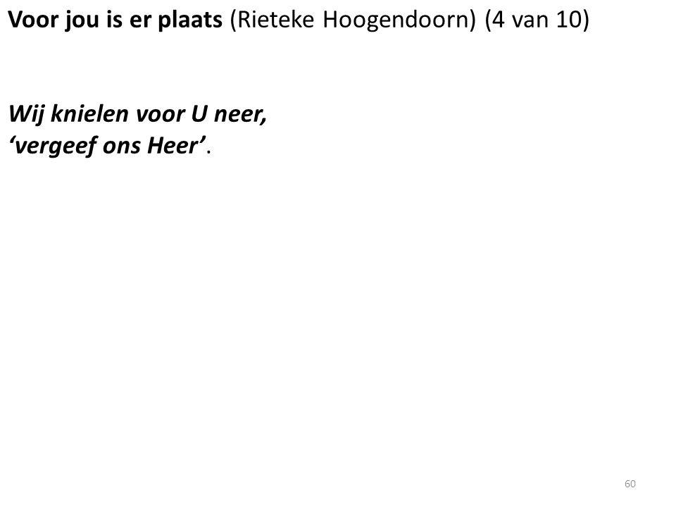 Voor jou is er plaats (Rieteke Hoogendoorn) (4 van 10) Wij knielen voor U neer, 'vergeef ons Heer'.