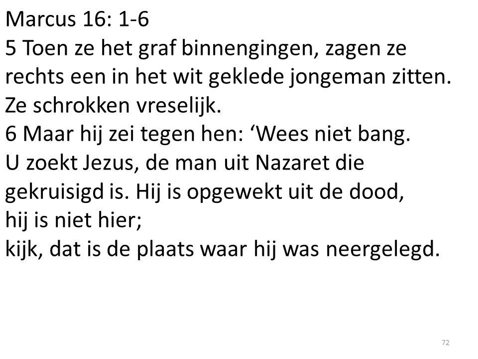 Marcus 16: 1-6 5 Toen ze het graf binnengingen, zagen ze rechts een in het wit geklede jongeman zitten.