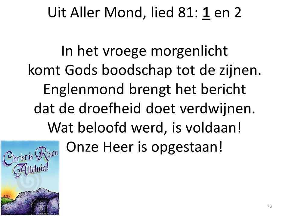 Uit Aller Mond, lied 81: 1 en 2 In het vroege morgenlicht komt Gods boodschap tot de zijnen.