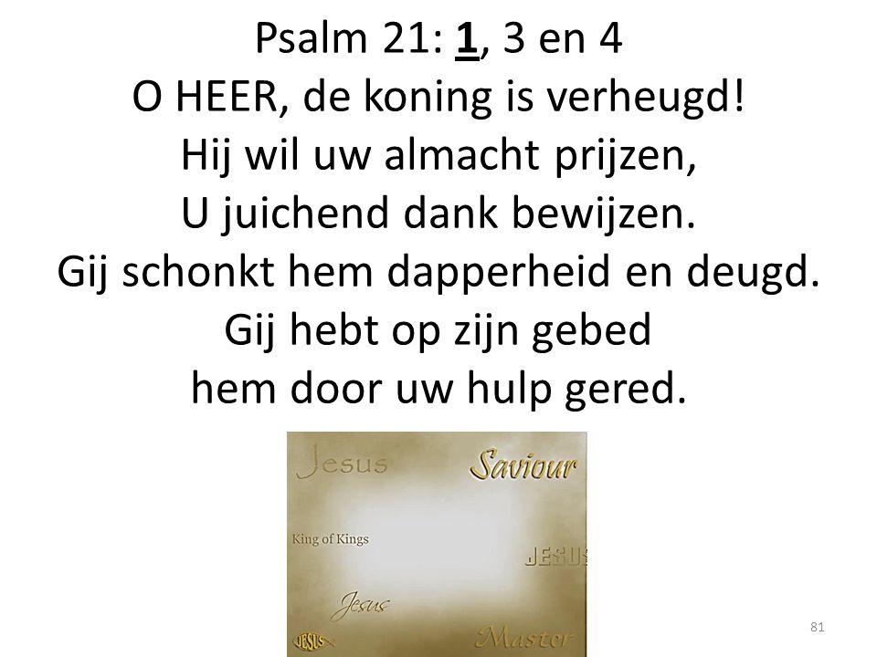 Psalm 21: 1, 3 en 4 O HEER, de koning is verheugd