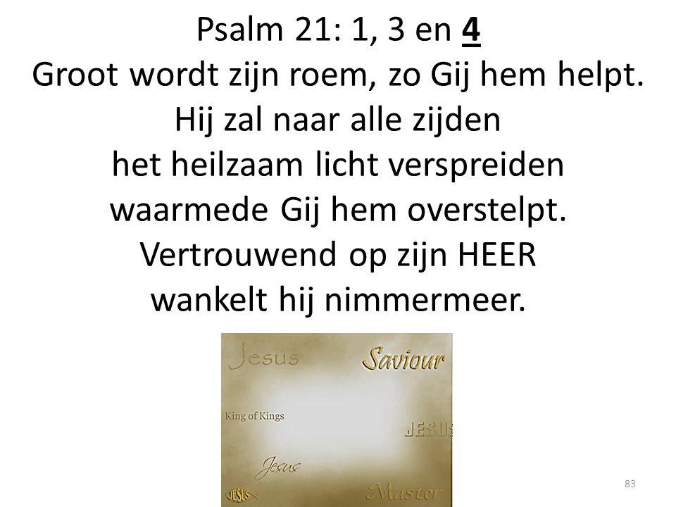 Psalm 21: 1, 3 en 4 Groot wordt zijn roem, zo Gij hem helpt