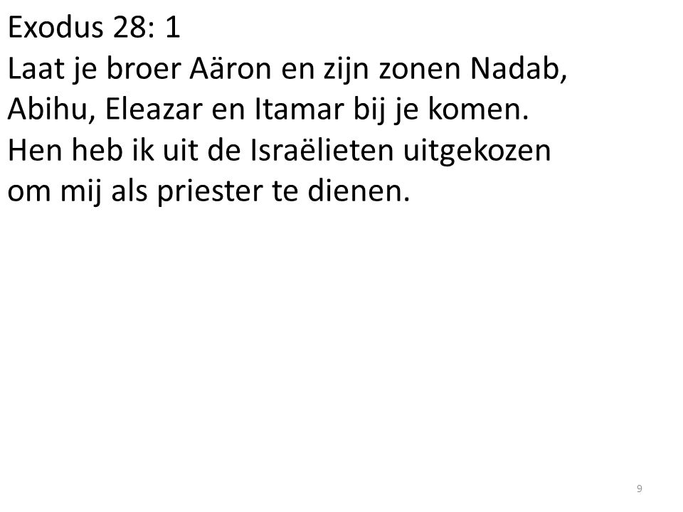 Exodus 28: 1 Laat je broer Aäron en zijn zonen Nadab, Abihu, Eleazar en Itamar bij je komen.