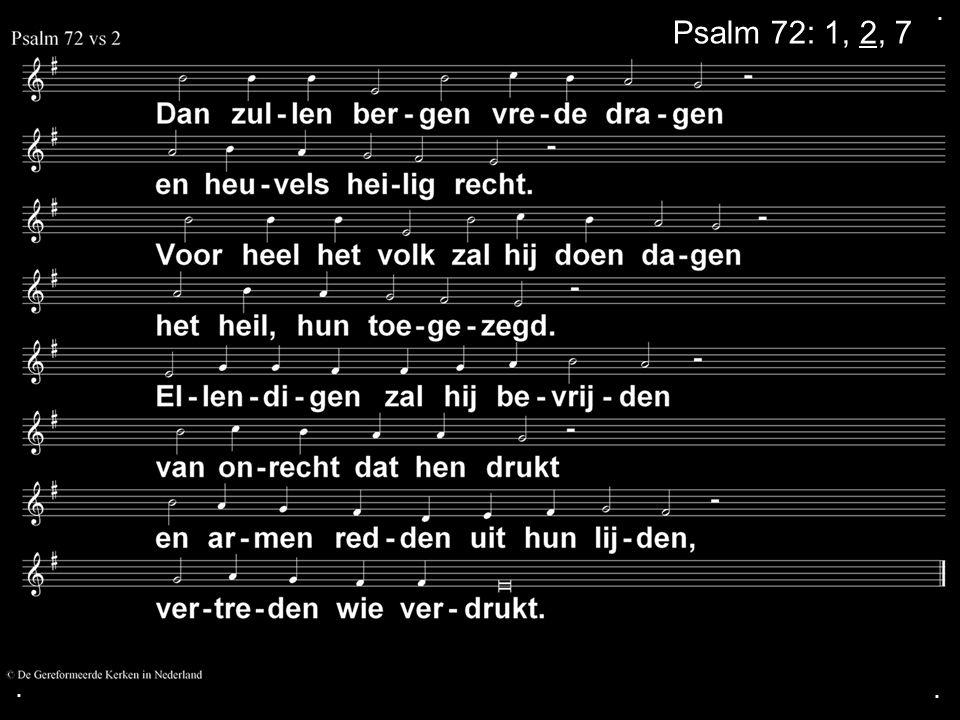 . Psalm 72: 1, 2, 7 . .