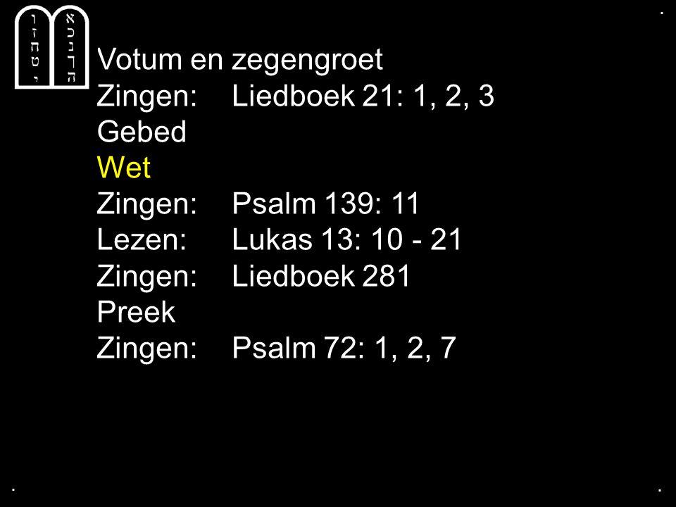 Votum en zegengroet Zingen: Liedboek 21: 1, 2, 3 Gebed Wet