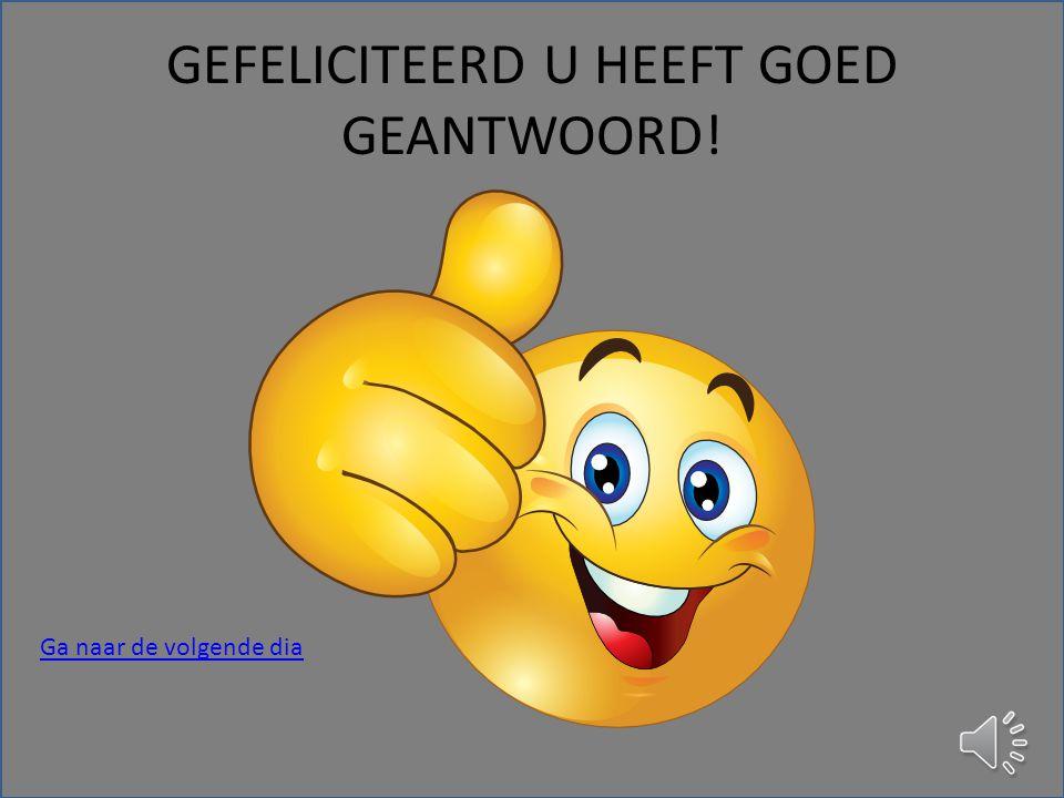 GEFELICITEERD U HEEFT GOED GEANTWOORD!
