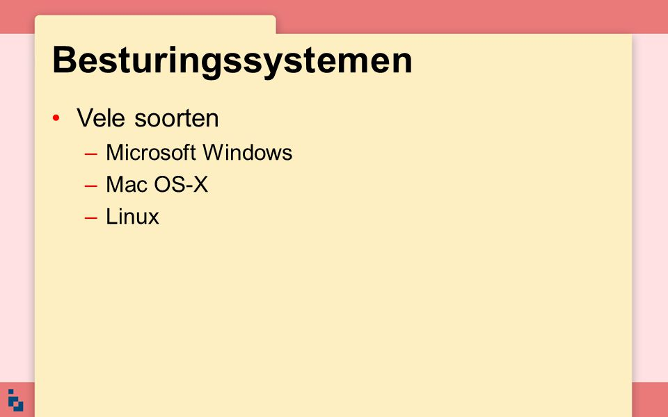 Besturingssystemen Vele soorten Microsoft Windows Mac OS-X Linux