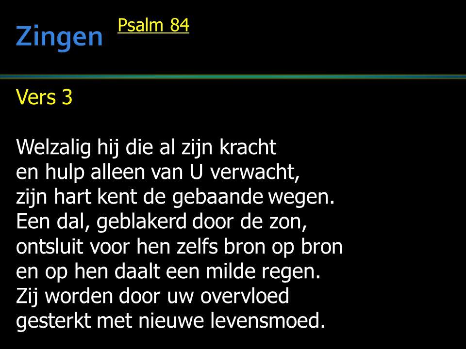 Zingen Vers 3 Welzalig hij die al zijn kracht