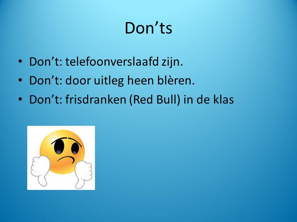 Don'ts Don't: telefoonverslaafd zijn. Don't: door uitleg heen blèren.