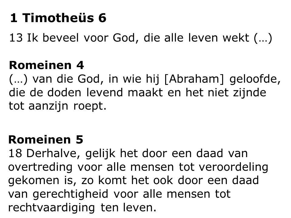 1 Timotheüs 6 13 Ik beveel voor God, die alle leven wekt (…)