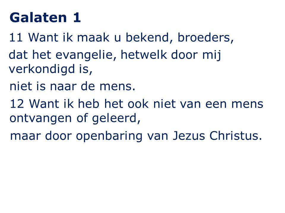 Galaten 1 11 Want ik maak u bekend, broeders,