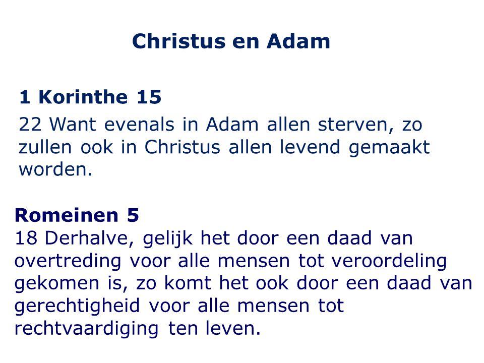 Christus en Adam 1 Korinthe 15 22 Want evenals in Adam allen sterven, zo zullen ook in Christus allen levend gemaakt worden.