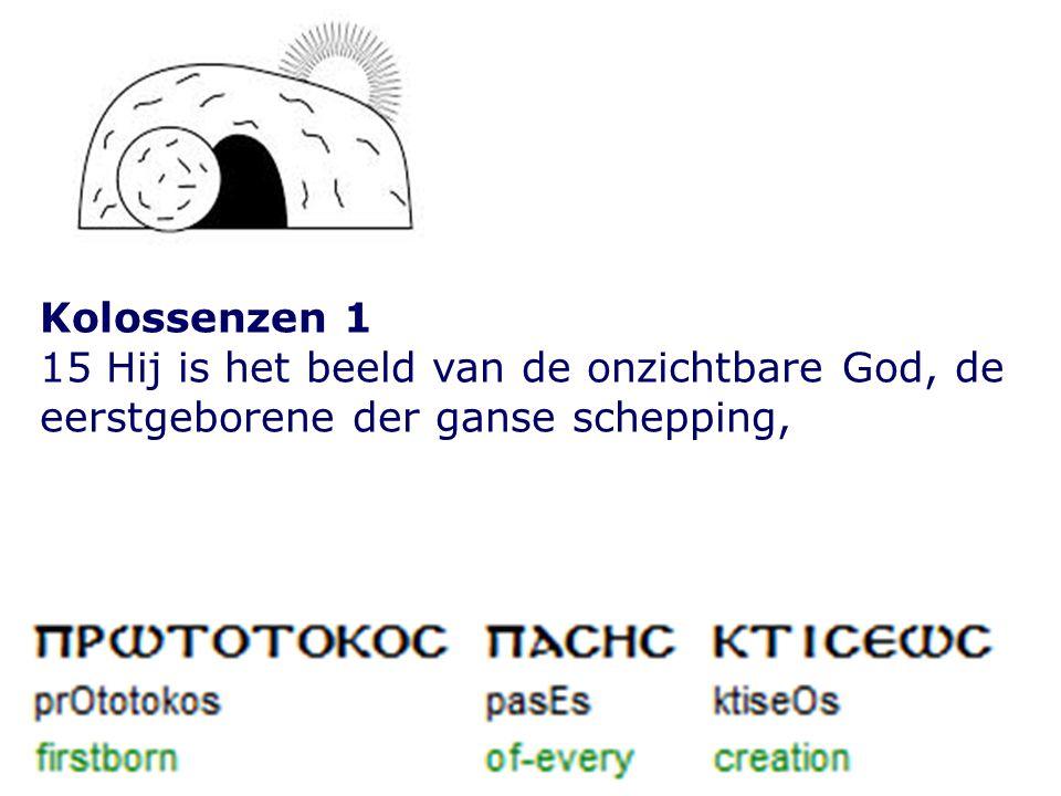 Kolossenzen 1 15 Hij is het beeld van de onzichtbare God, de eerstgeborene der ganse schepping,