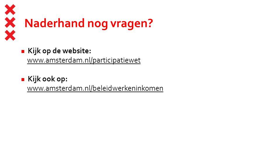 Naderhand nog vragen Kijk op de website:
