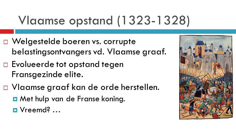 Vlaamse opstand (1323-1328) Welgestelde boeren vs. corrupte belastingsontvangers vd. Vlaamse graaf.