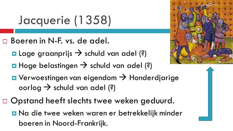 Jacquerie (1358) Boeren in N-F. vs. de adel.
