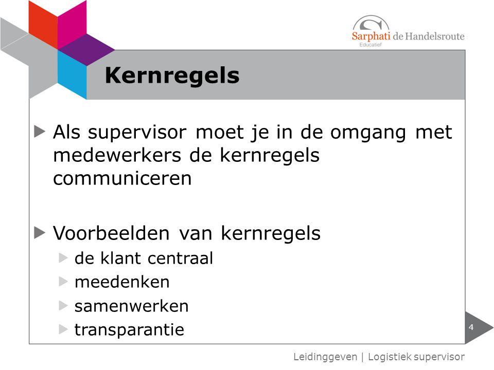 Kernregels Als supervisor moet je in de omgang met medewerkers de kernregels communiceren. Voorbeelden van kernregels.