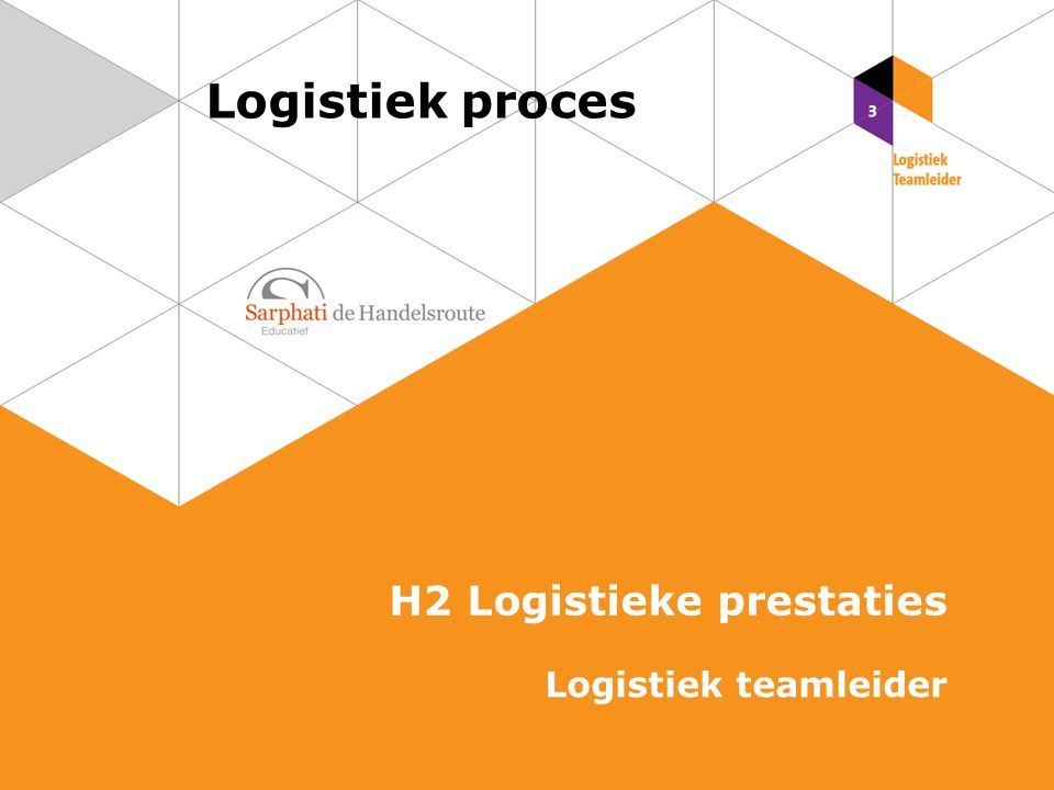 Logistiek proces H2 Logistieke prestaties Logistiek teamleider