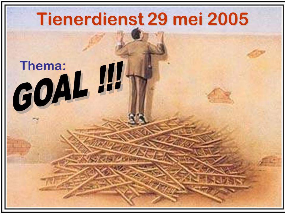 Tienerdienst 29 mei 2005 GOAL !!! Thema: