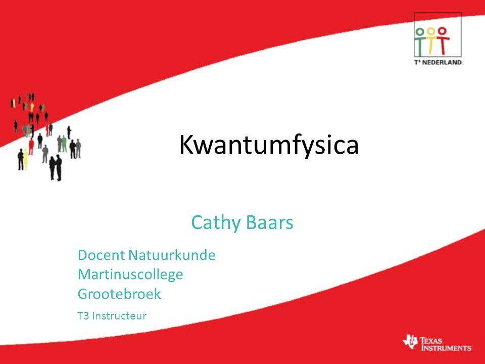 Kwantumfysica Cathy Baars Docent Natuurkunde Martinuscollege