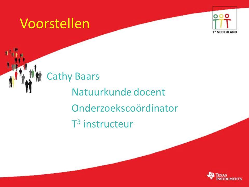Voorstellen Cathy Baars Natuurkunde docent Onderzoekscoördinator T3 instructeur