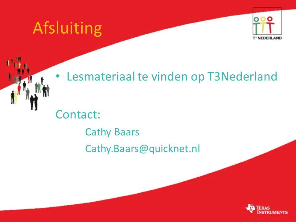 Afsluiting Lesmateriaal te vinden op T3Nederland Contact: Cathy Baars