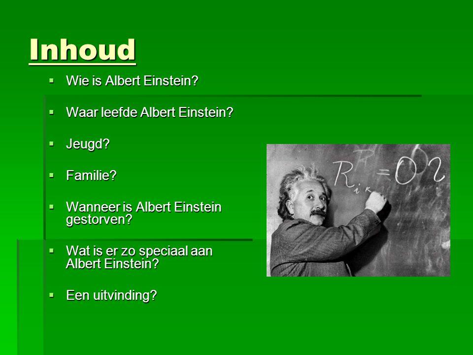 Inhoud Wie is Albert Einstein Waar leefde Albert Einstein Jeugd