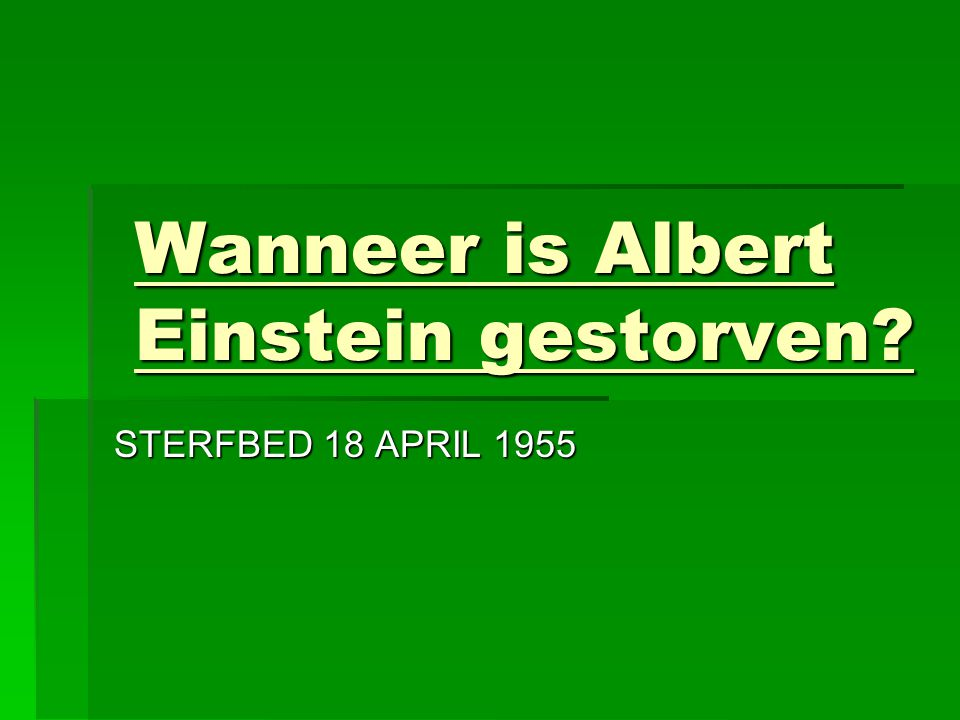 Wanneer is Albert Einstein gestorven