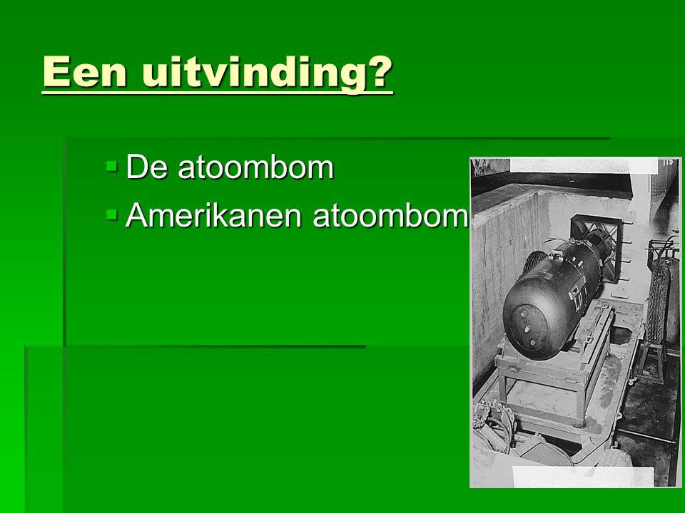 Een uitvinding De atoombom Amerikanen atoombom