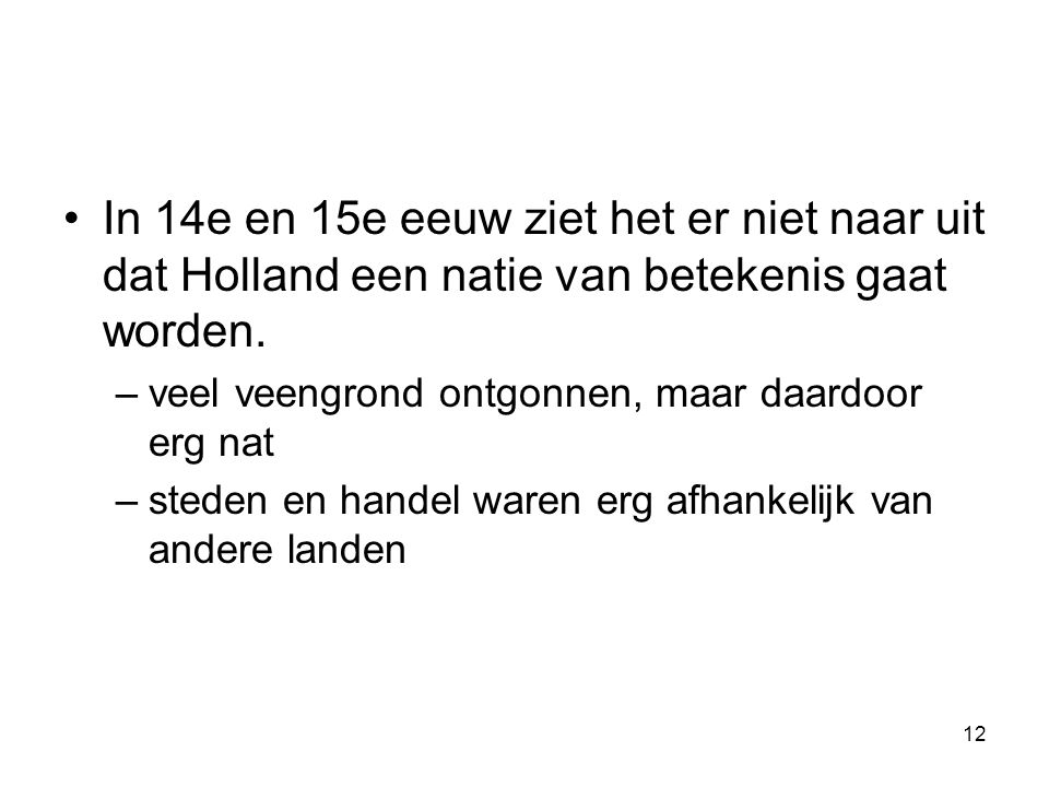 In 14e en 15e eeuw ziet het er niet naar uit dat Holland een natie van betekenis gaat worden.