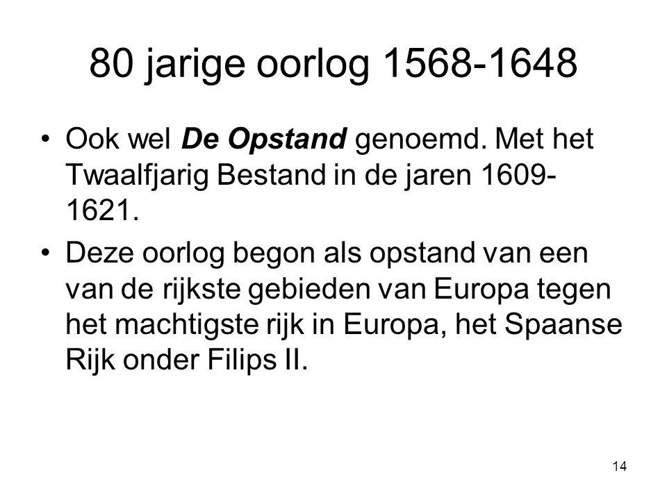 80 jarige oorlog 1568-1648 Ook wel De Opstand genoemd. Met het Twaalfjarig Bestand in de jaren 1609-1621.