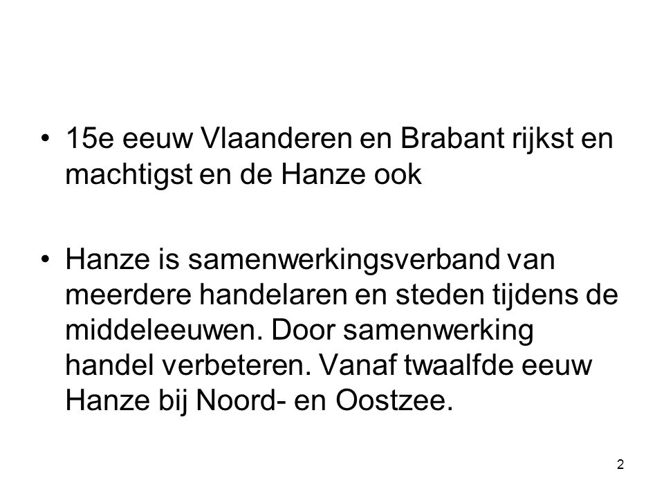 15e eeuw Vlaanderen en Brabant rijkst en machtigst en de Hanze ook