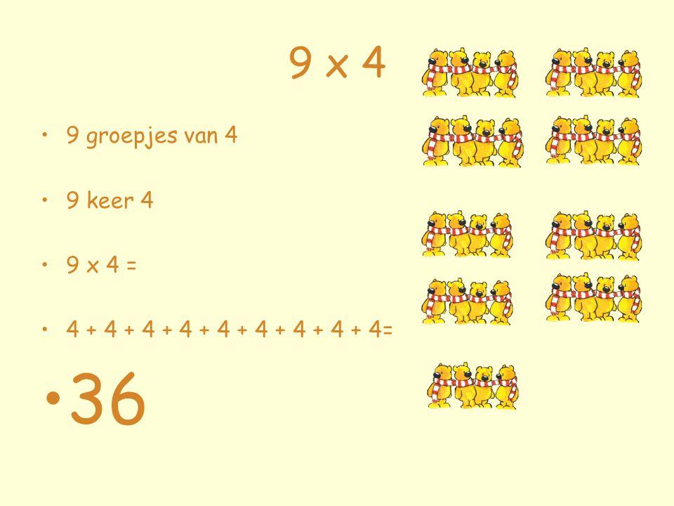 9 x 4 9 groepjes van 4 9 keer 4 9 x 4 = 4 + 4 + 4 + 4 + 4 + 4 + 4 + 4 + 4= 36