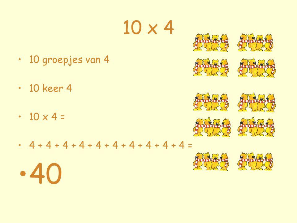 10 x 4 10 groepjes van 4 10 keer 4 10 x 4 = 4 + 4 + 4 + 4 + 4 + 4 + 4 + 4 + 4 + 4 = 40