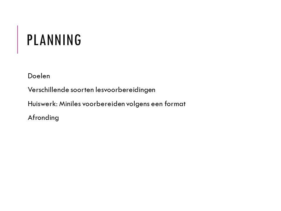 Planning Doelen Verschillende soorten lesvoorbereidingen