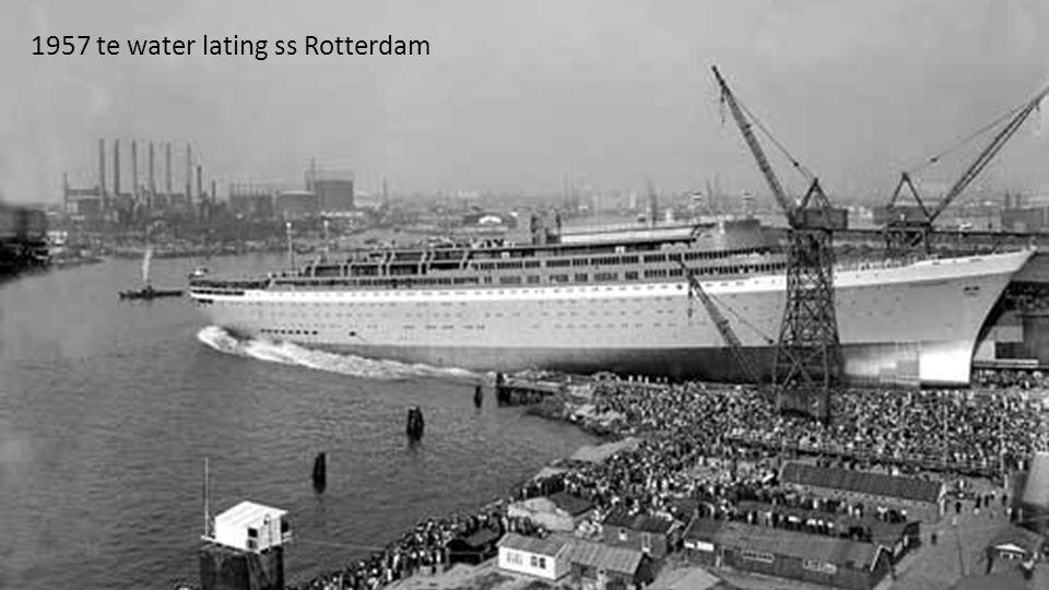 1957 te water lating ss Rotterdam