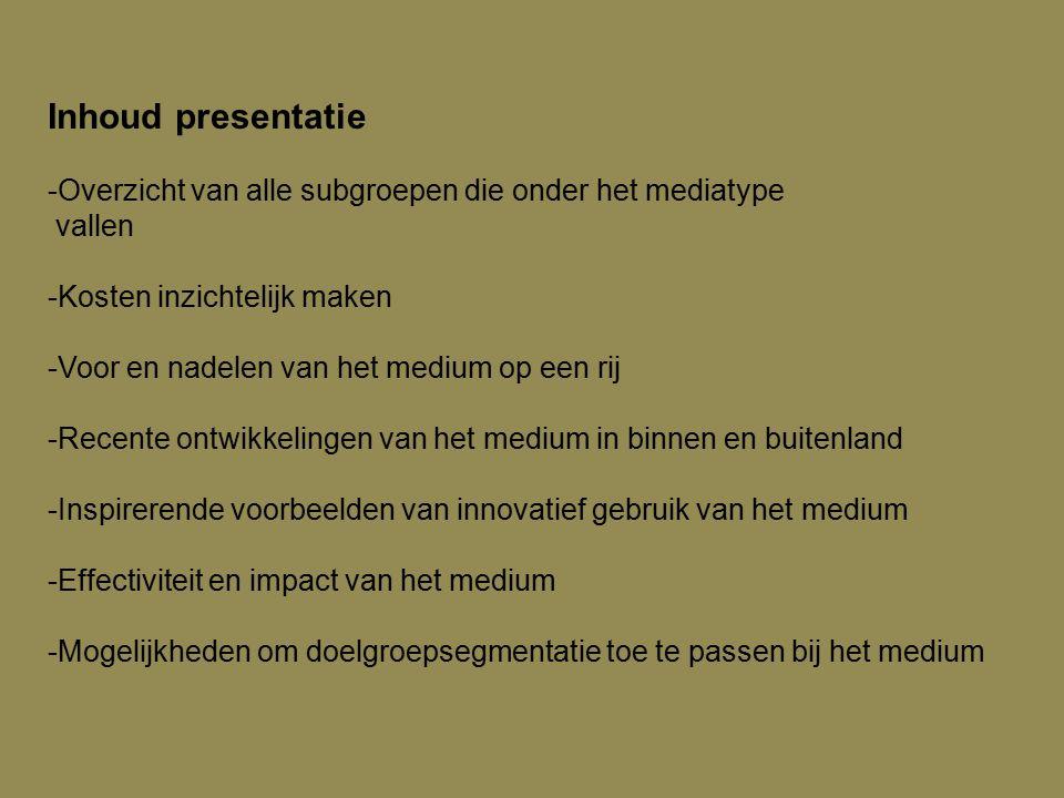 Inhoud presentatie Overzicht van alle subgroepen die onder het mediatype. vallen. -Kosten inzichtelijk maken.