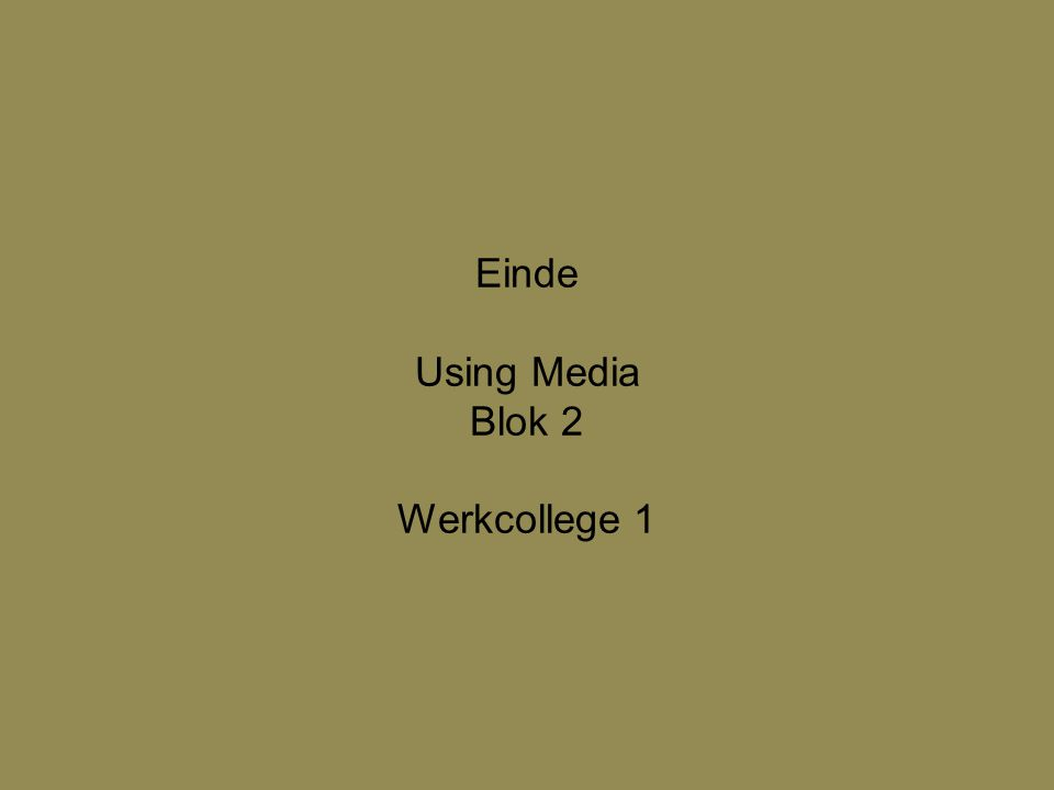 Einde Using Media Blok 2 Werkcollege 1