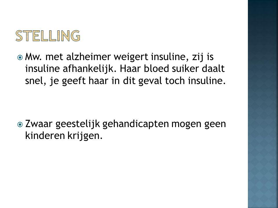 Stelling Mw. met alzheimer weigert insuline, zij is insuline afhankelijk. Haar bloed suiker daalt snel, je geeft haar in dit geval toch insuline.