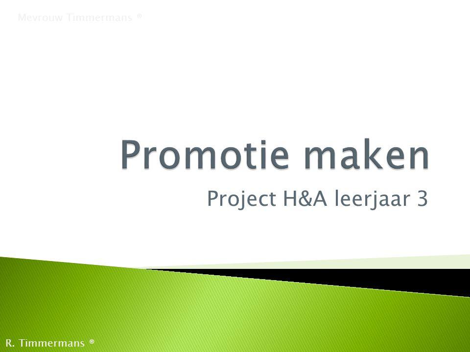 Promotie maken Project H&A leerjaar 3 Mevrouw Timmermans ®