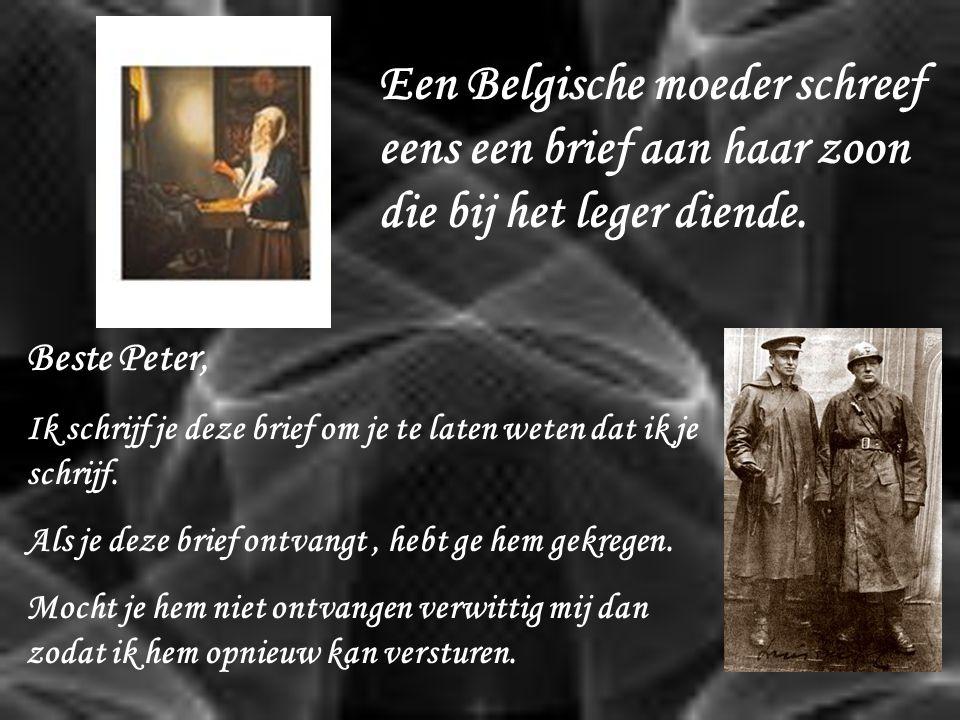 Een Belgische moeder schreef eens een brief aan haar zoon die bij het leger diende.