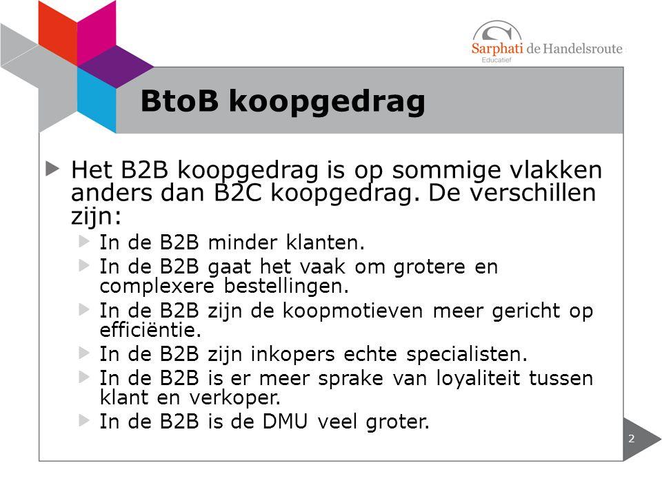 BtoB koopgedrag Het B2B koopgedrag is op sommige vlakken anders dan B2C koopgedrag. De verschillen zijn: