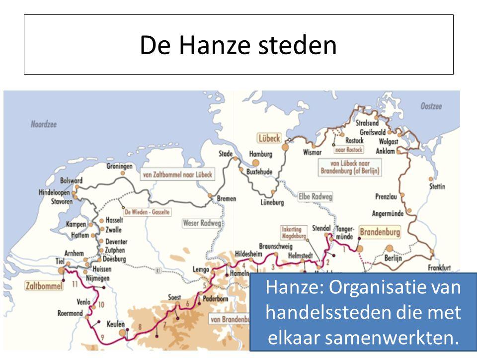 Hanze: Organisatie van handelssteden die met elkaar samenwerkten.