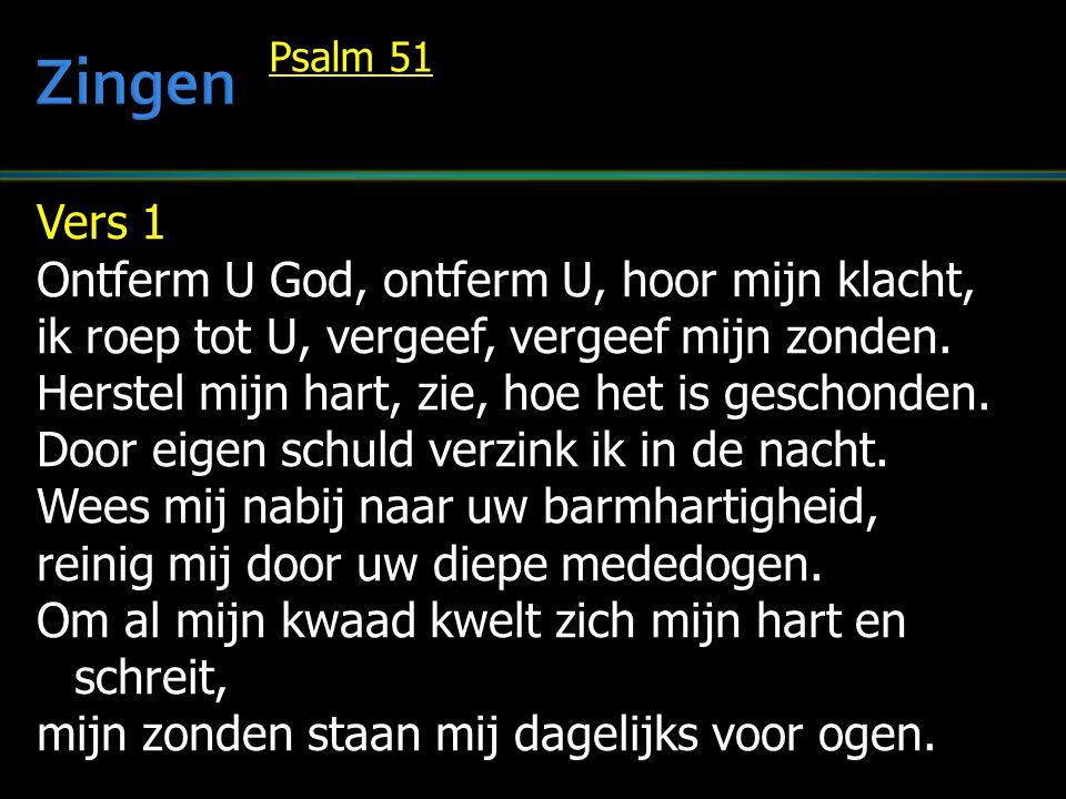 Zingen Vers 1 Ontferm U God, ontferm U, hoor mijn klacht,