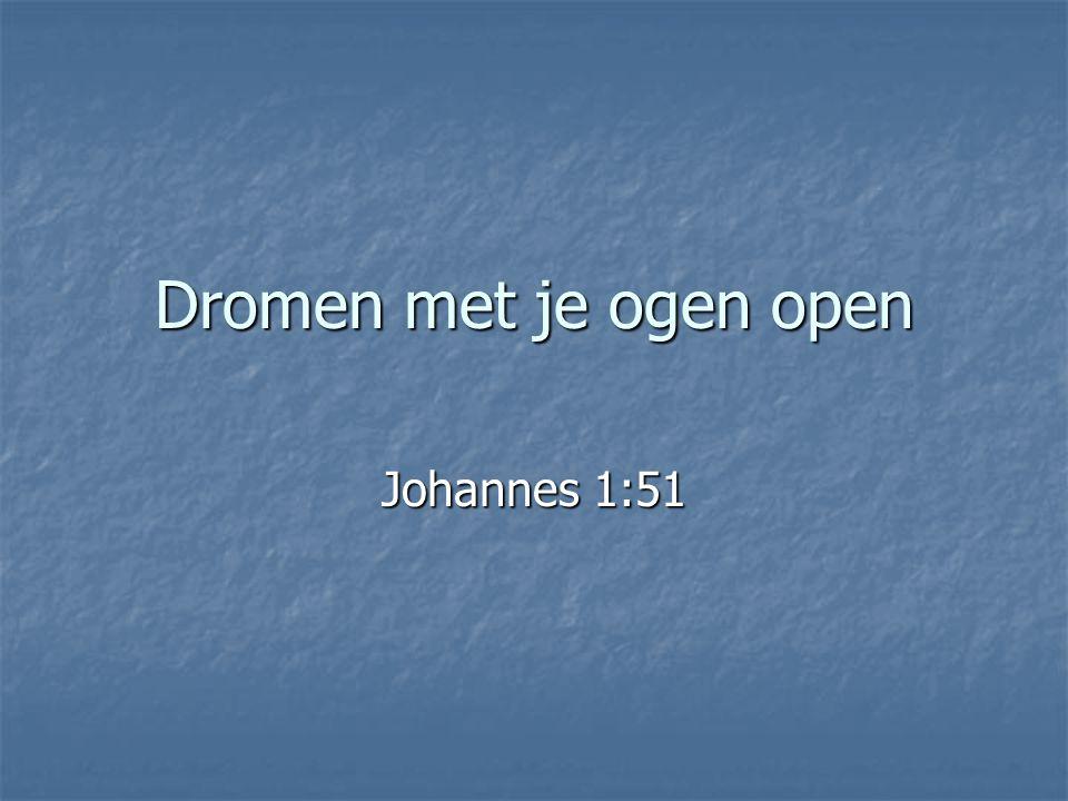 Dromen met je ogen open Johannes 1:51