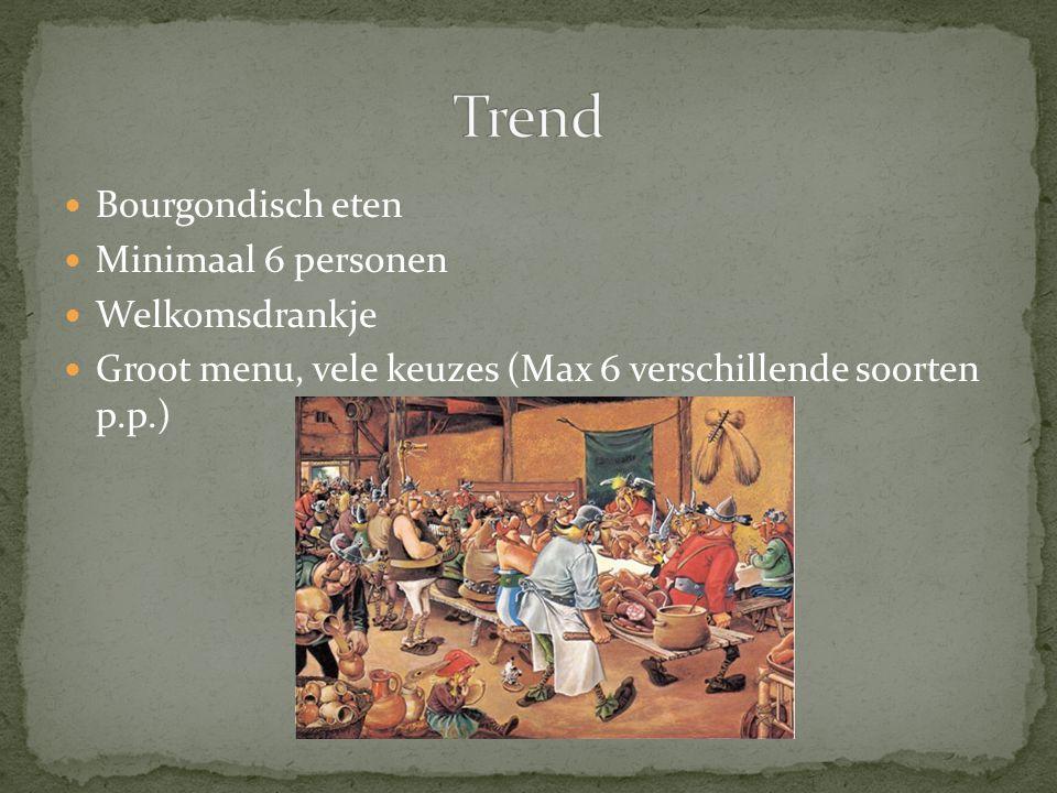 Trend Bourgondisch eten Minimaal 6 personen Welkomsdrankje