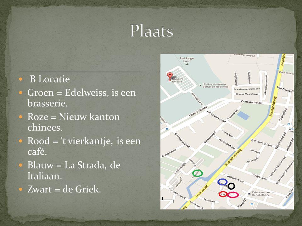 Plaats B Locatie Groen = Edelweiss, is een brasserie.