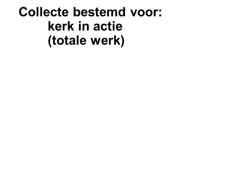 Collecte bestemd voor: kerk in actie (totale werk)
